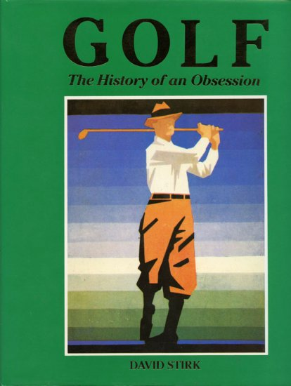 Golf: The History of an Obsession by David Stirk  *NEW*