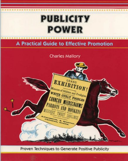 Publicity Power : A Practical Guide to Effective Promotion by Charles Mallory  *NEW