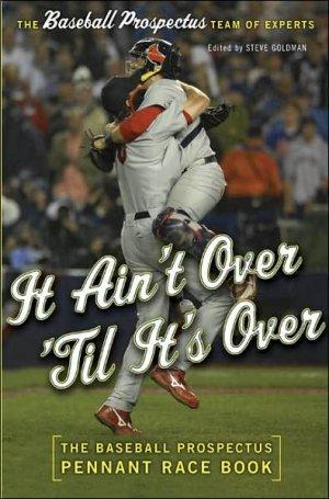 It Ain't Over 'Til It's Over: The Baseball Prospectus Pennant Race Book *NEW