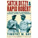 SATCH, DIZZY & RAPID ROBERT: THE WILD SAGA OF INTERRACIAL BASEBALL BEFORE JACKIE ROBINSON *NEW