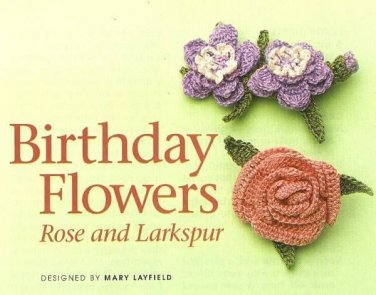 Y077 Crochet PATTERN ONLY Birthday Flowers Rose & Larkspur