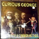 CURIOUS GEORGE SEALED'89 LP CHILDREN OF A COMMON MOTHER