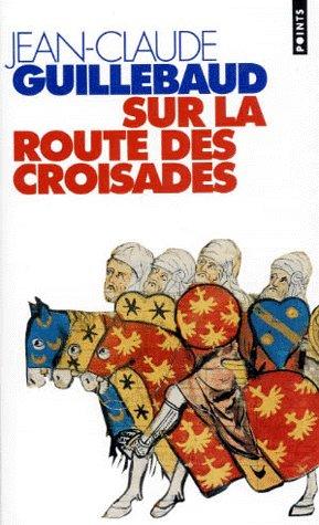Guillebaud, Jean Claude : Sur La Route Des Croisades