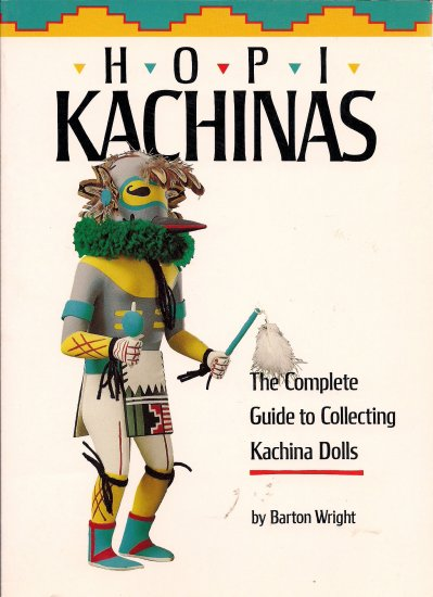 Hopi Kachinas-The Complete Guide to Collecting Kachina Dolls, SC