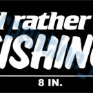 Rather Be Fishing Vinyl Window Bumper Decal Sticker