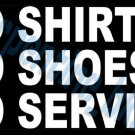 NO SHIRT SHOES SERVICE Decal Sign Window / Door Vinyl