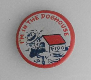 Im In the Doghouse Fido Pinback 1950s