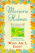 Who Am I God, by Marjorie Holmes
