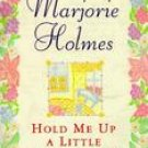 Hold Me up A Little Longer, Lord by Marjorie Holmes