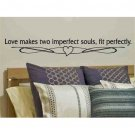wall decal Love makes two imperfect souls, fit perfectly