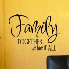 wall quote decal Family together we have it all