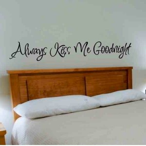 wall quote decal sticker Always Kiss Me Goodnight master bed room wall decor