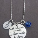 Well Behaved Women Seldom make History quote Necklace, Personalized Gift for Her