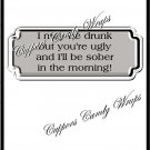 I May Be Drunk ~ Candy Bar Wrapper