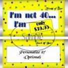 I Am Not 40  ~ Standard Candy Bar Wrapper  SOE