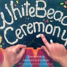 White Bead Ceremony : Sherrin Watkins (K-3; SHAWNEE, Hardcover, FIRST EDITION, 1994)