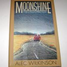 Moonshine a life in Pursuit of white liquor Alec Wilinson