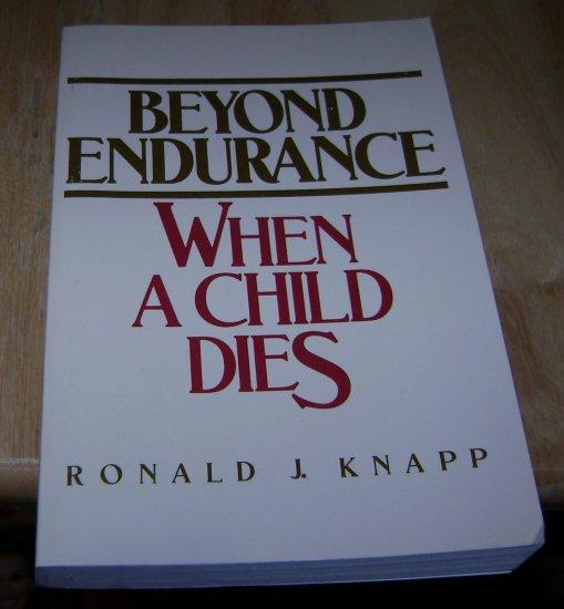 Beyond Endurance: When a Child Dies by Ronald J. Knapp PB