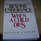 Beyond Endurance: When a Child Dies by Ronald J. Knapp PB