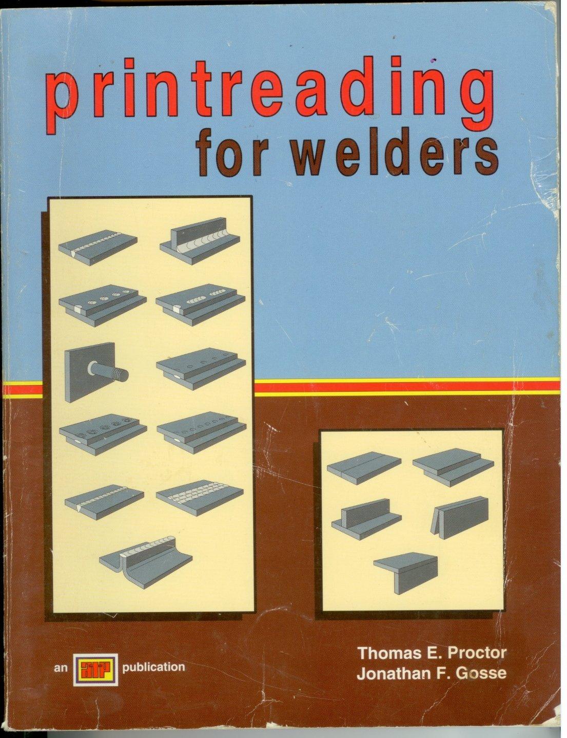 Printreading for Welders, Thomas E. Proctor, Jonathan F. Gosse