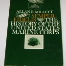 Semper Fidelis: The History of the United States Marine Corps Allan R Millett
