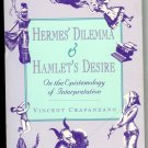 Hermes' Dilemma & Hamlet's Desire On the Epistemology of Interpretation Vincent Crapanzano