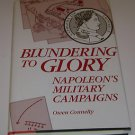 Blundering to Glory: Napoleon's Military Campaigns by Owen Connelly 1987 HC
