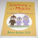 Listening to the Mukies : And Their Character Building Adventures by Robert...