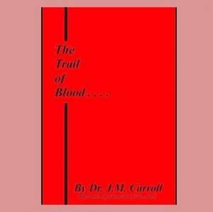 THE TRAIL OF BLOOD by Dr. J. M. Carroll (LARGE PRINT EDITION)