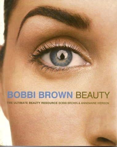 Bobbi Brown Beauty The Ultimate Beauty Resource Book
