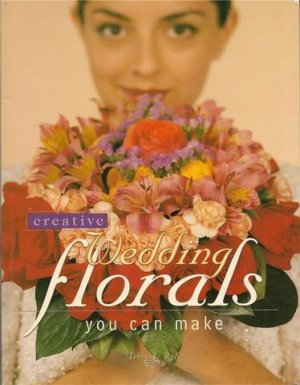 Creative Wedding Florals You Can Make book by Terry L Rye