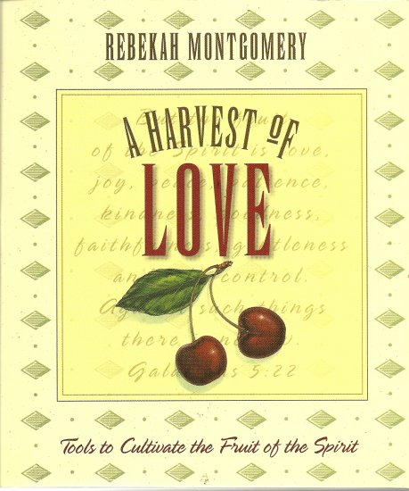 A Harvest of Love Book Tools to Cultivate the Fruit of the Spirit