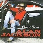 Good Time by Alan Jackson (CD, Mar-2008, Arista)