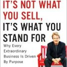 It's Not What You Sell, It's What You Stand For by Roy M. Spence, Haley Rushing