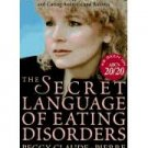The Secret Language of Eating Disorders~How You Can Understand & Work to Cure Anorexia and Bulimia