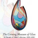 The Corning Museum of Glass Collecting, 1990-1999 by David Whitehouse