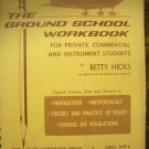 The Ground School WorkBook for Private, Commercial, and Instrument Students Betty Hicks