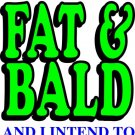 Fat and Bald t-shirt
