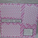 """""""I Love You Mom Saying""""-Premade Scrapbook Page 12x12"""