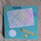 """""""Friends Trust Me""""-Premade Scrapbook Page -8x8 Layout"""
