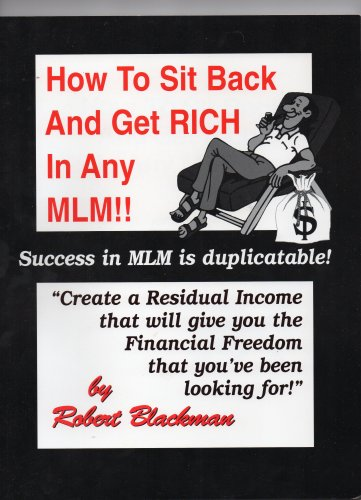 Robert Blackman : How to Sit Back and Get Rich in Any MLM