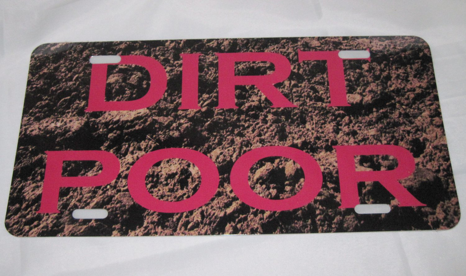 DIRT POOR LICENSE PLATE 6 X 12 NEW