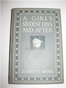 1911 A Girl's Student Days and After J Marks Vintage Book