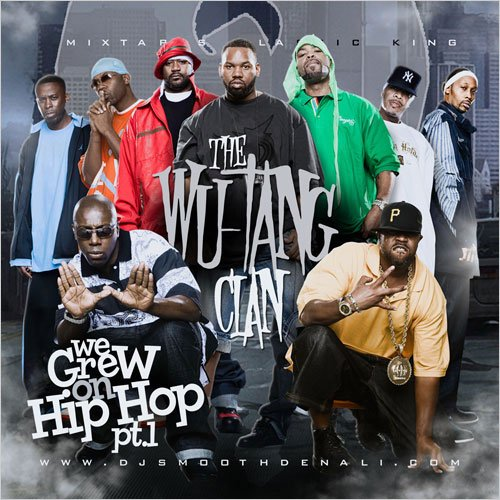 WE GREW UP ON HIP HOP,PT.1 /WU-TANG CLAN EDITION-DJ SMOOTH DENALI MIX TAPE