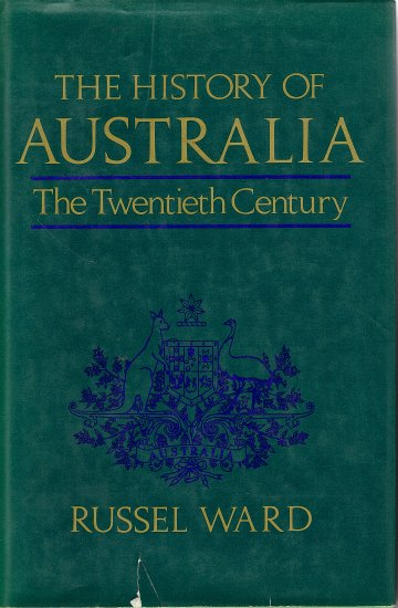 The History of Australia (The Twentieth Century) by Russel Ward