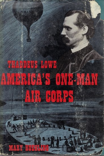 Thaddeus Lowe America's One-Man Air Corps by Mary Hoehling