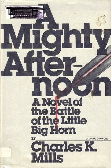 A Mighty After-Noon (A Novel of the Battle of the Little Big Horn) by Charles K. Mills