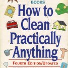 How to Clean Practically Anything by the Editors of Consumer Reports Books
