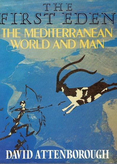 The First Eden The Mediterranean World and Man by David Attenborough