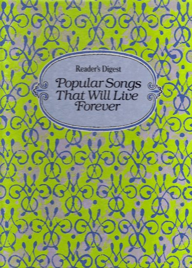 The Reader's Digest Popular Songs That Will Live Forever